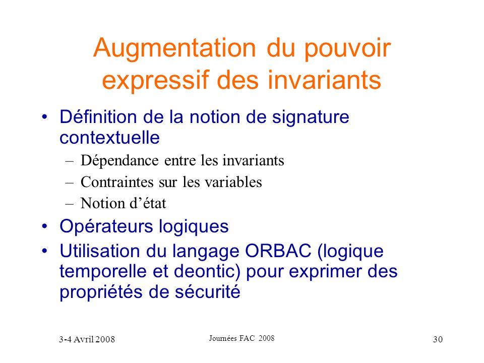 3-4 Avril 2008 Journées FAC 2008 30 Augmentation du pouvoir expressif des invariants Définition de la notion de signature contextuelle –Dépendance ent
