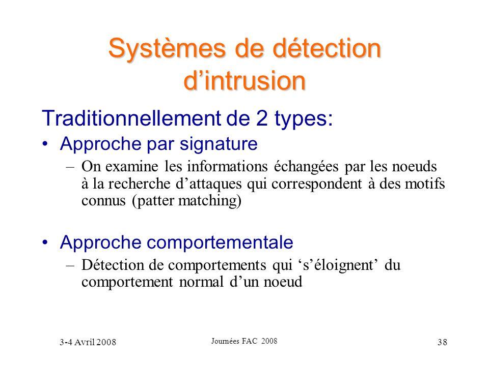 3-4 Avril 2008 Journées FAC 2008 38 Systèmes de détection dintrusion Traditionnellement de 2 types: Approche par signature –On examine les information