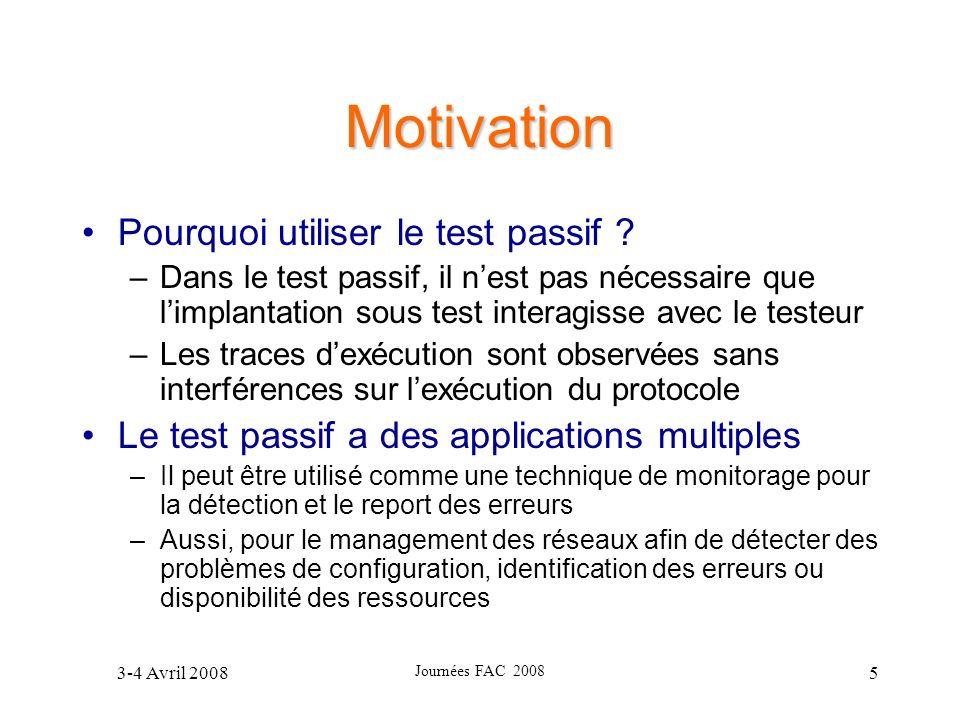 3-4 Avril 2008 Journées FAC 2008 5 Motivation Pourquoi utiliser le test passif ? –Dans le test passif, il nest pas nécessaire que limplantation sous t