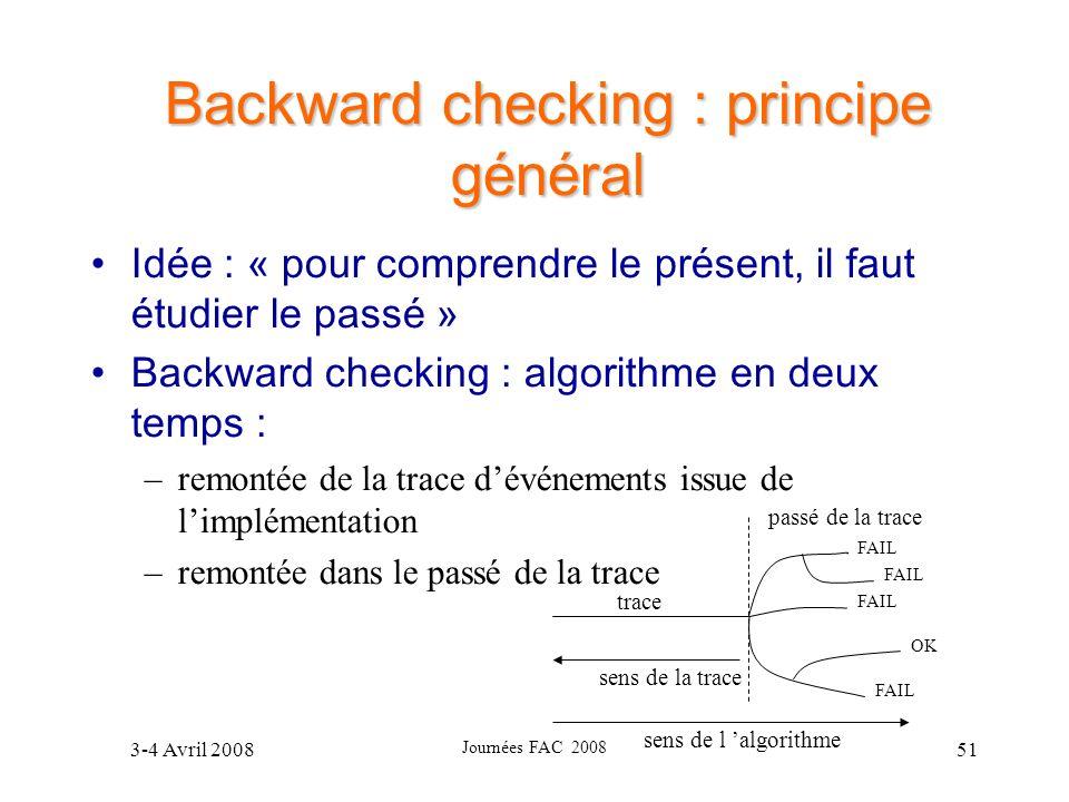 3-4 Avril 2008 Journées FAC 2008 51 Backward checking : principe général Idée : « pour comprendre le présent, il faut étudier le passé » Backward chec