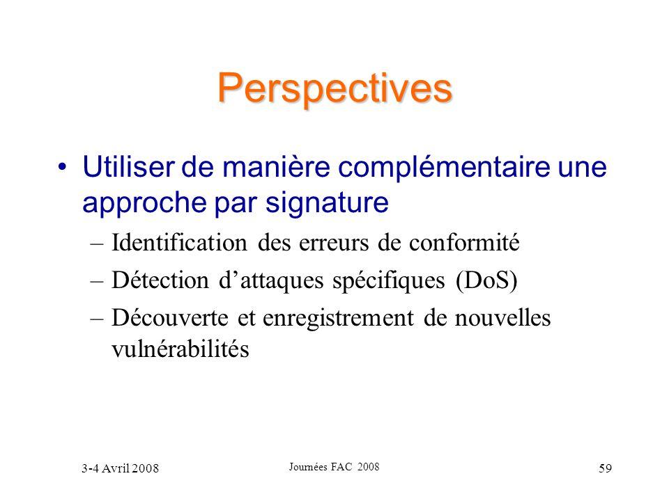 3-4 Avril 2008 Journées FAC 2008 59 Perspectives Utiliser de manière complémentaire une approche par signature –Identification des erreurs de conformi