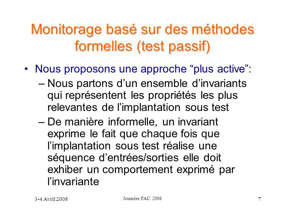 3-4 Avril 2008 Journées FAC 2008 7 Monitorage basé sur des méthodes formelles (test passif) Nous proposons une approche plus active: –Nous partons dun