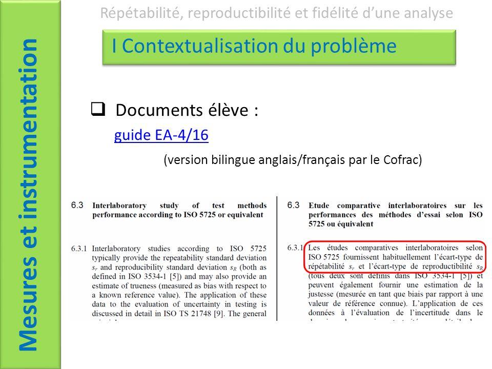 Documents élève : guide EA-4/16 (version bilingue anglais/français par le Cofrac) Mesures et instrumentation Répétabilité, reproductibilité et fidélité dune analyse I Contextualisation du problème