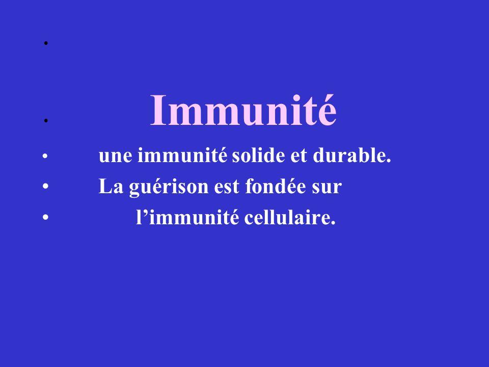 Immunité une immunité solide et durable. La guérison est fondée sur limmunité cellulaire.