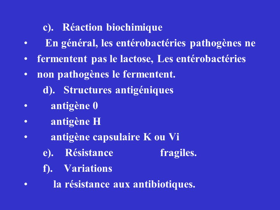 c). Réaction biochimique En général, les entérobactéries pathogènes ne fermentent pas le lactose, Les entérobactéries non pathogènes le fermentent. d)