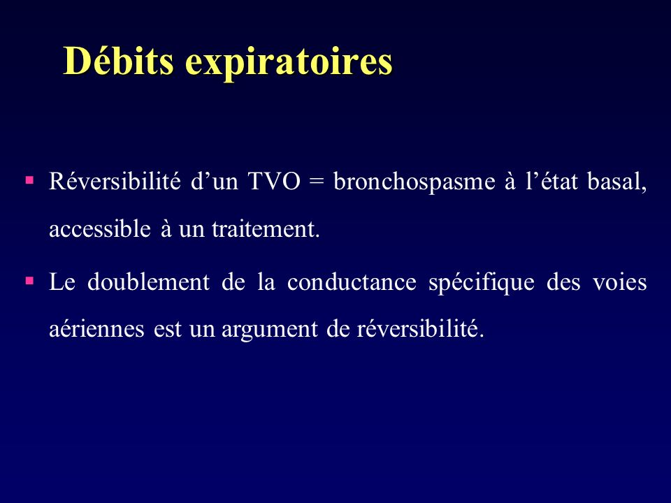 Réversibilité dun TVO = bronchospasme à létat basal, accessible à un traitement.