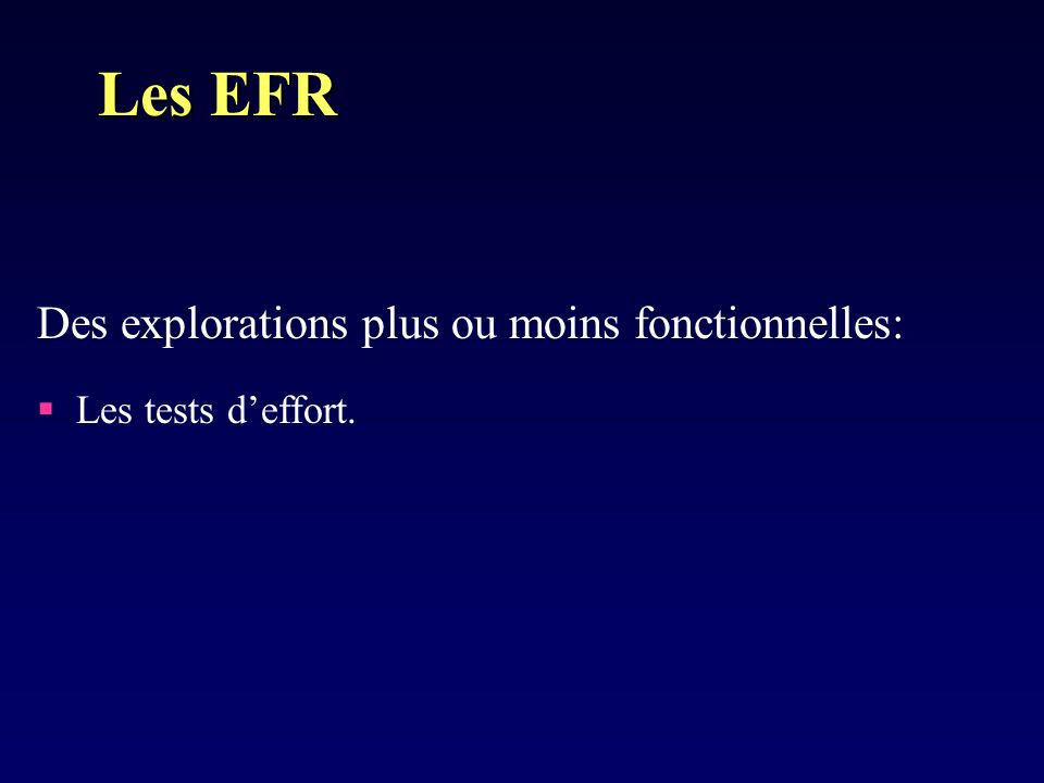 Des explorations plus ou moins fonctionnelles: Les tests deffort. Les EFR