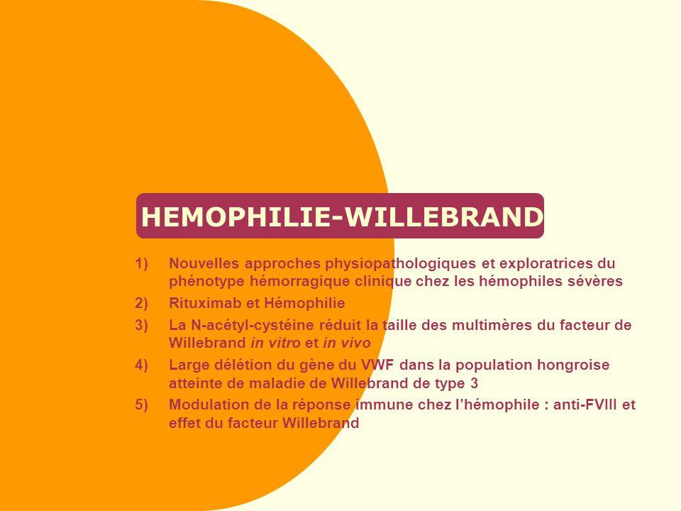 HEMOPHILIE-WILLEBRAND 1)Nouvelles approches physiopathologiques et exploratrices du phénotype hémorragique clinique chez les hémophiles sévères 2)Ritu