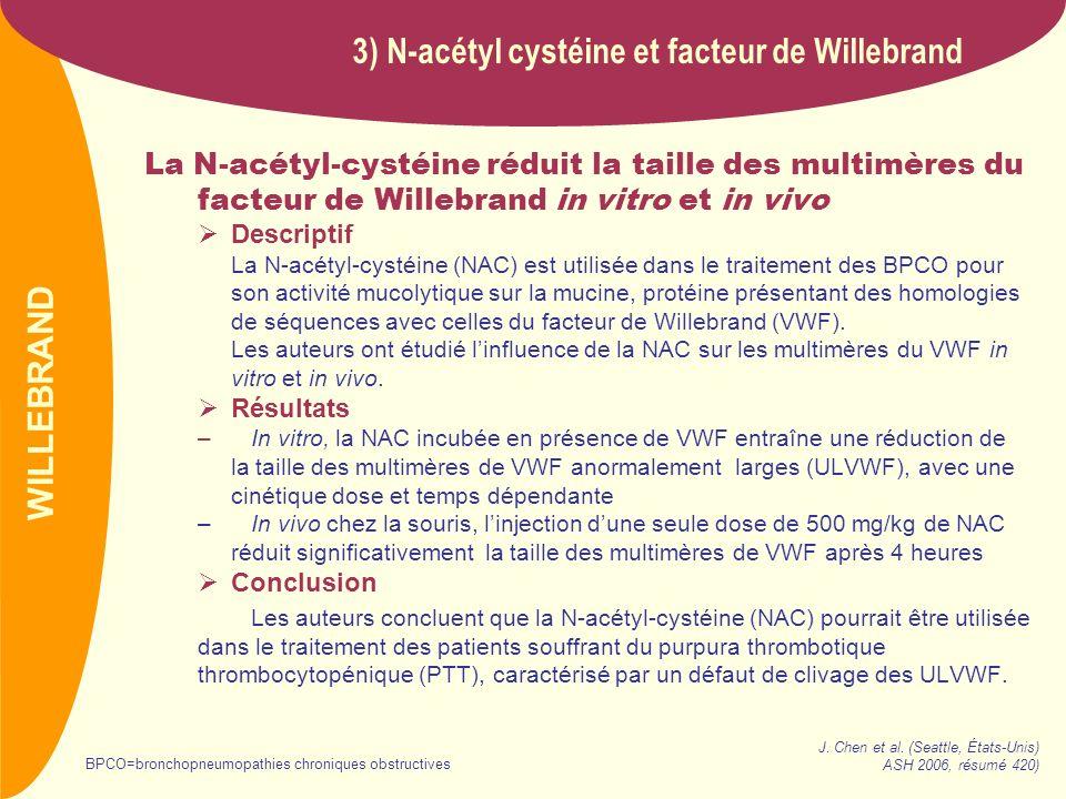 PREVAIL La N-acétyl-cystéine réduit la taille des multimères du facteur de Willebrand in vitro et in vivo Descriptif La N-acétyl-cystéine (NAC) est ut