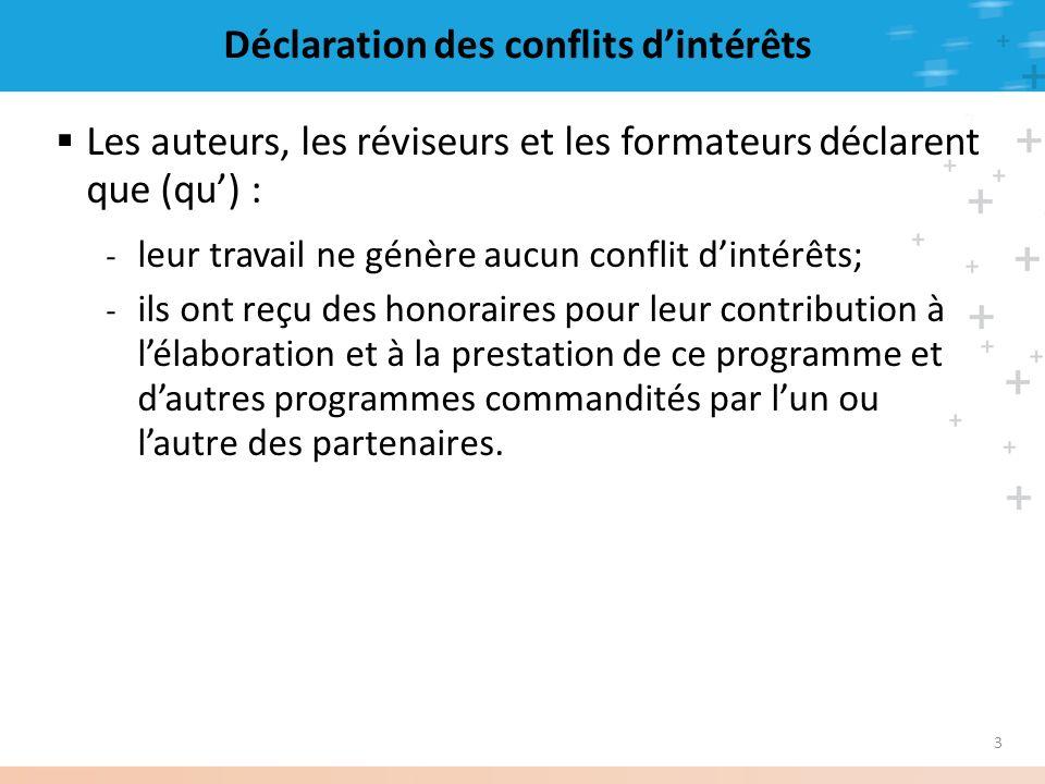 3 Déclaration des conflits dintérêts Les auteurs, les réviseurs et les formateurs déclarent que (qu) : - leur travail ne génère aucun conflit dintérêt