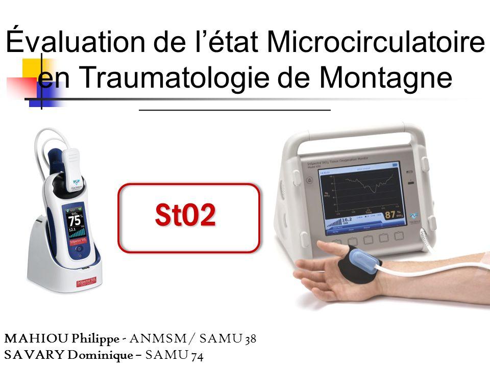 Évaluation de létat Microcirculatoire en Traumatologie de Montagne MAHIOU Philippe - ANMSM / SAMU 38 SAVARY Dominique – SAMU 74StO2