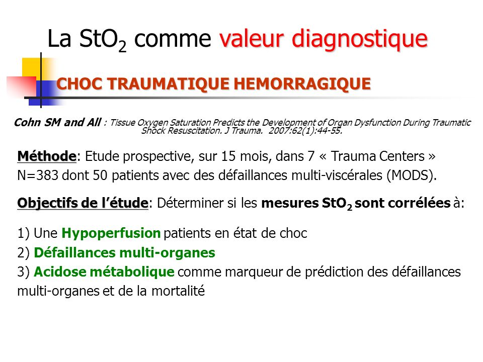 valeur diagnostique La StO 2 comme valeur diagnostique CHOC TRAUMATIQUE HEMORRAGIQUE Cohn SM and All : Tissue Oxygen Saturation Predicts the Developme