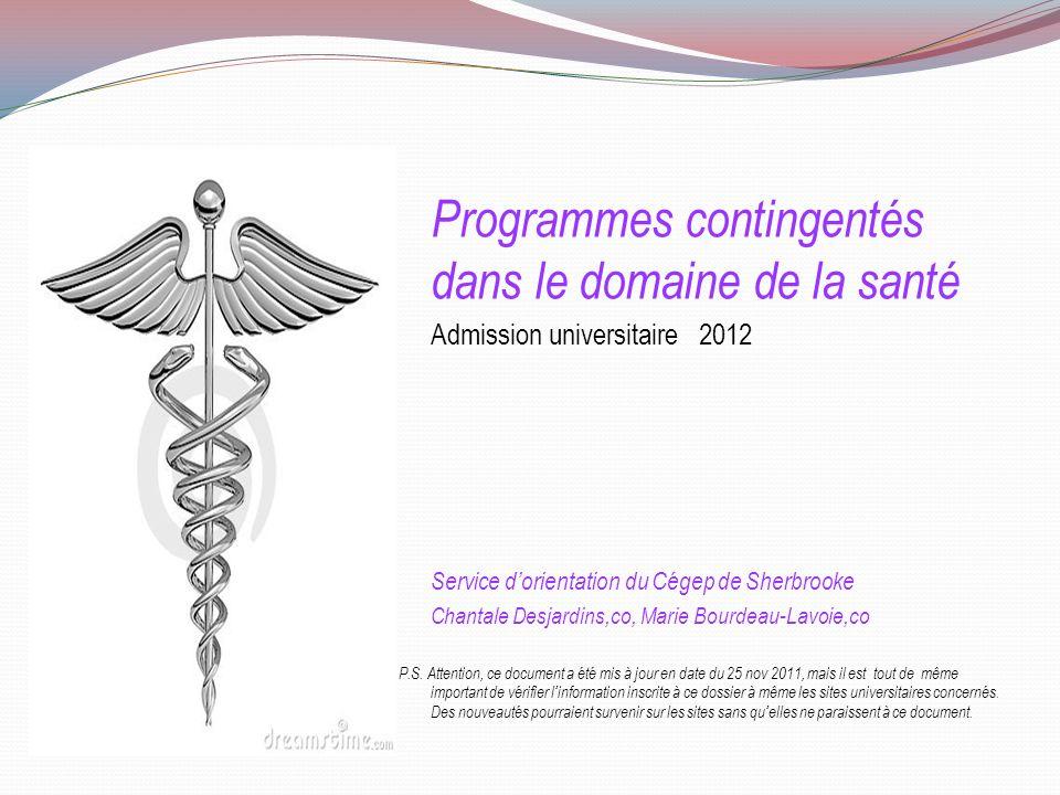 Programmes contingentés dans le domaine de la santé Admission universitaire 2012 Service dorientation du Cégep de Sherbrooke Chantale Desjardins,co, Marie Bourdeau-Lavoie,co P.S.