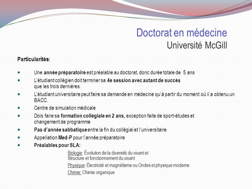 Doctorat en médecine Université McGill Sélection : http://www.mcgill.ca/medadmissions/fr/postuler 1re étape Cote R 34, Cote R math/sciences 34, Cote R moyenne des reçus en entrevue 35.2 Dernier reçu en entrevue 31.7 Lettre autobiographique Curriculum vitae Trois rapports dévaluateurs 2e étape MEM: Les Mini Entrevues Multiples de McGill sont propres à McGill Elles mesurent toutefois les mêmes qualités et aptitudes que les autres universités Envoi des invitations pour les entrevues le 30 mars 2012 Les séances dentrevues se dérouleront les 23 et 24 avril 2012 Lannonce de la décision finale se fera le 16 mai 2012