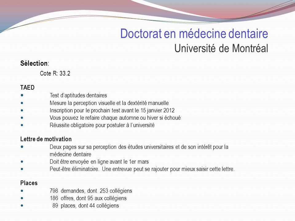 Doctorat en médecine dentaire Université Laval Particularités : Durée de 4 ans Profil international Matériel coûteux: En 2010-2011: Le matériel de pre