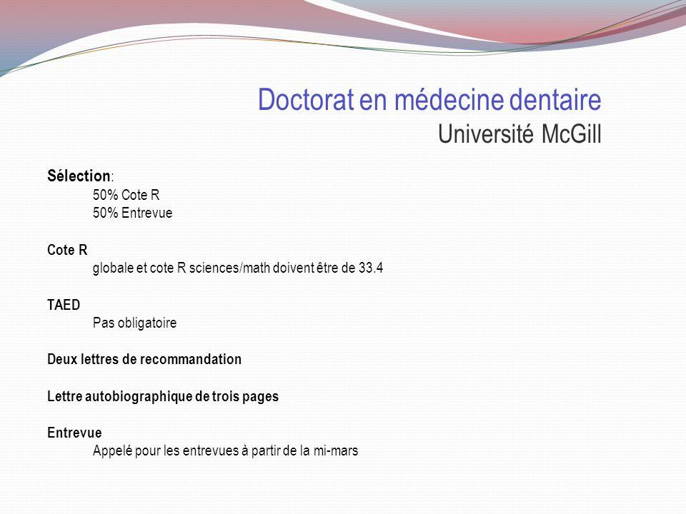 Doctorat en médecine dentaire Université de Montréal Particularités : Durée de 5 ans, une année préparatoire est demandée Cette année préparatoire peu