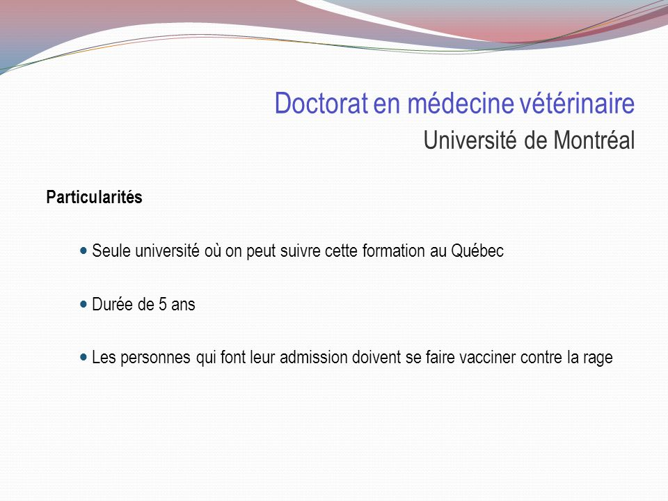 Doctorat en médecine vétérinaire Université de Montréal Sélection : 60% Cote R 40% Entrevue Cote R Dernier admis 32.9 Entrevue 100 personnes sont invi
