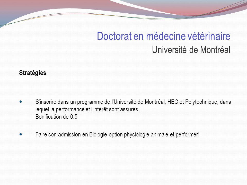 Doctorat en médecine vétérinaire Université de Montréal Particularités Seule université où on peut suivre cette formation au Québec Durée de 5 ans Les personnes qui font leur admission doivent se faire vacciner contre la rage