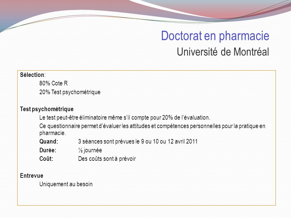 Doctorat en pharmacie Université de Montréal Places disponibles : 2011 2052demandes dadmission, dont 708 collégiens 361 offres, dont 209 à des collégiens 200 places accordées, dont 69 à des collégiens