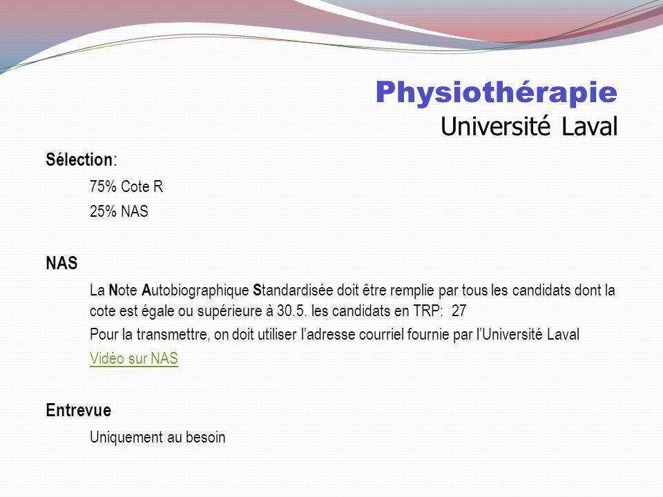 Physiothérapie/ Réadaptation physique Sélection Université Montréal Université Sherbrooke Université Laval Université Mc Gill UQAC Durée4 ans Cote R32