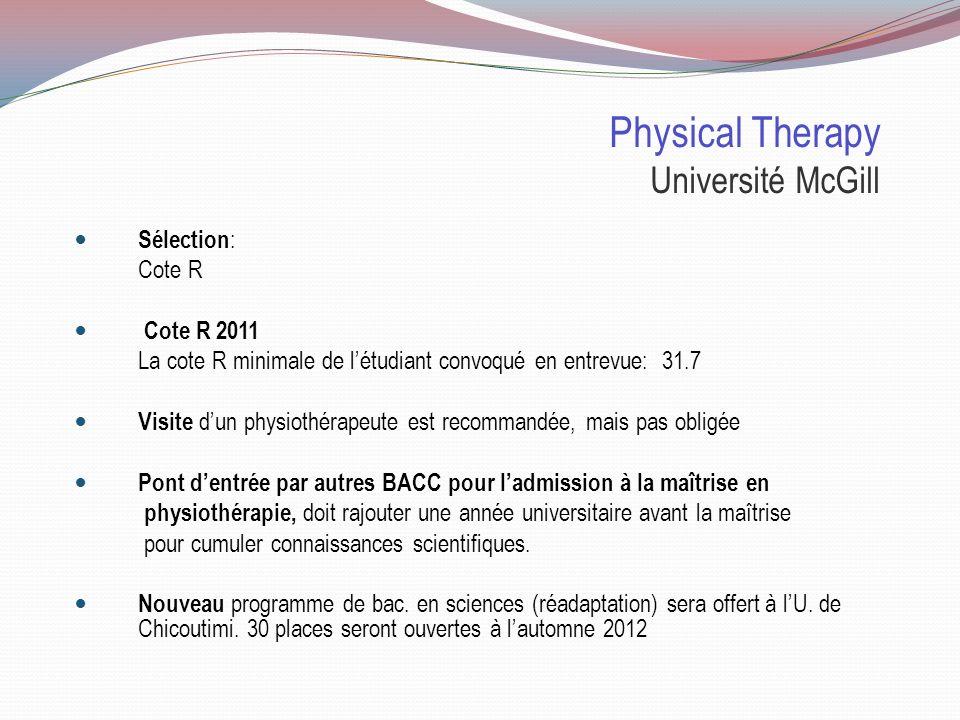 Sciences en réadaptation Université du Québec à Chicoutimi Nouveau programme en physiothérapie en collaboration avec lUniversité Mc Gill Places disponibles : 30 places seront disponibles pour les personnes ayant un DEC en Sciences de la nature et SLA.