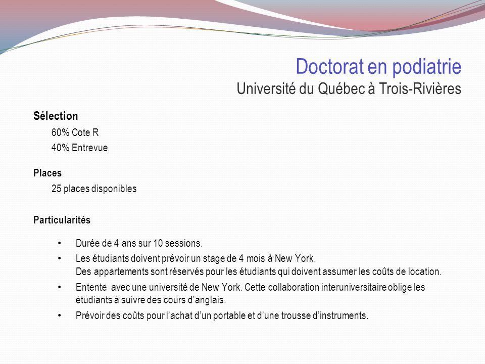 Université du Québec à Trois-Rivières Durée 4 ans Cote R 30.02 (pour lentrevue) 60% Entrevue X 40% Doctorat en podiatrie Sélection