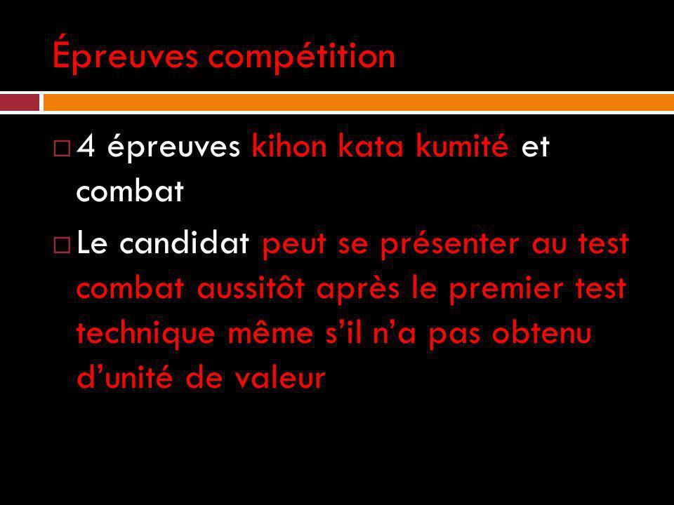 Épreuves compétition 4 épreuves kihon kata kumité et combat Le candidat peut se présenter au test combat aussitôt après le premier test technique même sil na pas obtenu dunité de valeur