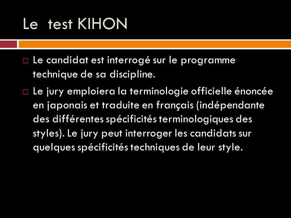Le test KIHON Le candidat est interrogé sur le programme technique de sa discipline.
