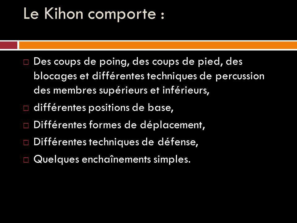 Le Kihon comporte : Des coups de poing, des coups de pied, des blocages et différentes techniques de percussion des membres supérieurs et inférieurs, différentes positions de base, Différentes formes de déplacement, Différentes techniques de défense, Quelques enchaînements simples.