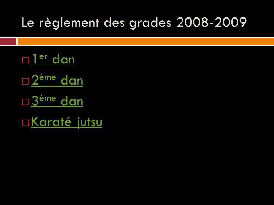 Le règlement des grades 2008-2009 1 er dan 1 er dan 2 ème dan 2 ème dan 3 ème dan 3 ème dan Karaté jutsu
