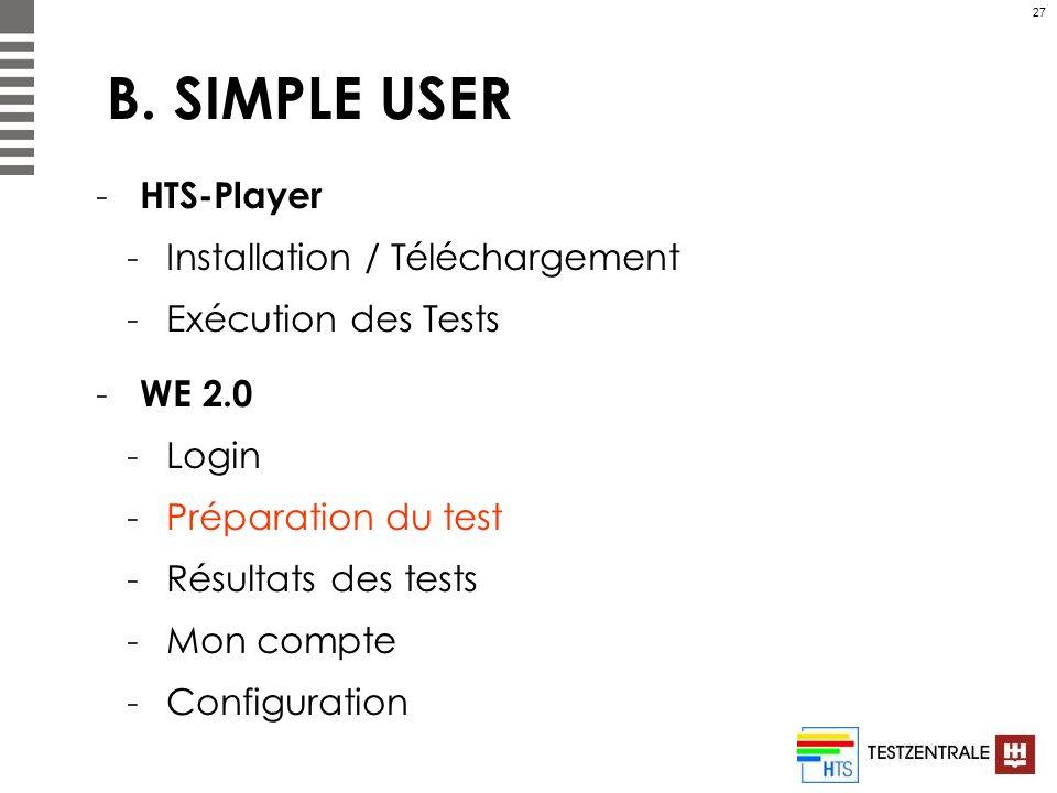 27 B. SIMPLE USER - HTS-Player -Installation / Téléchargement -Exécution des Tests - WE 2.0 -Login -Préparation du test -Résultats des tests -Mon comp