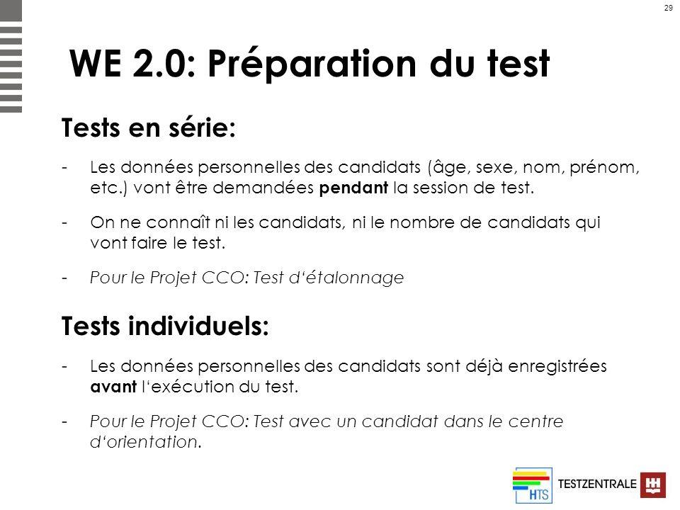 29 WE 2.0: Préparation du test Tests en série: -Les données personnelles des candidats (âge, sexe, nom, prénom, etc.) vont être demandées pendant la s