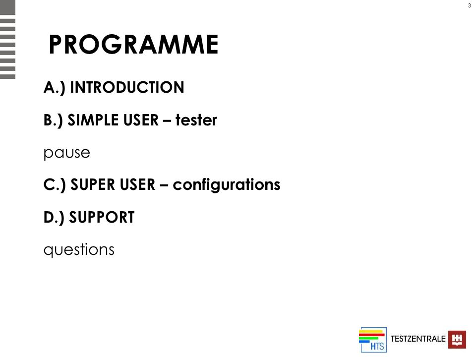 3 PROGRAMME A.) INTRODUCTION B.) SIMPLE USER – tester pause C.) SUPER USER – configurations D.) SUPPORT questions