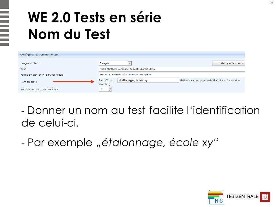 32 WE 2.0 Tests en série Nom du Test - Donner un nom au test facilite lidentification de celui-ci. - Par exemple étalonnage, école xy