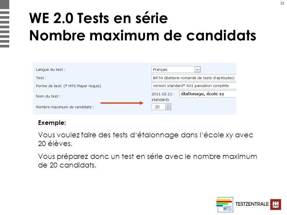 33 WE 2.0 Tests en série Nombre maximum de candidats Exemple: Vous voulez faire des tests détalonnage dans lécole xy avec 20 élèves. Vous préparez don