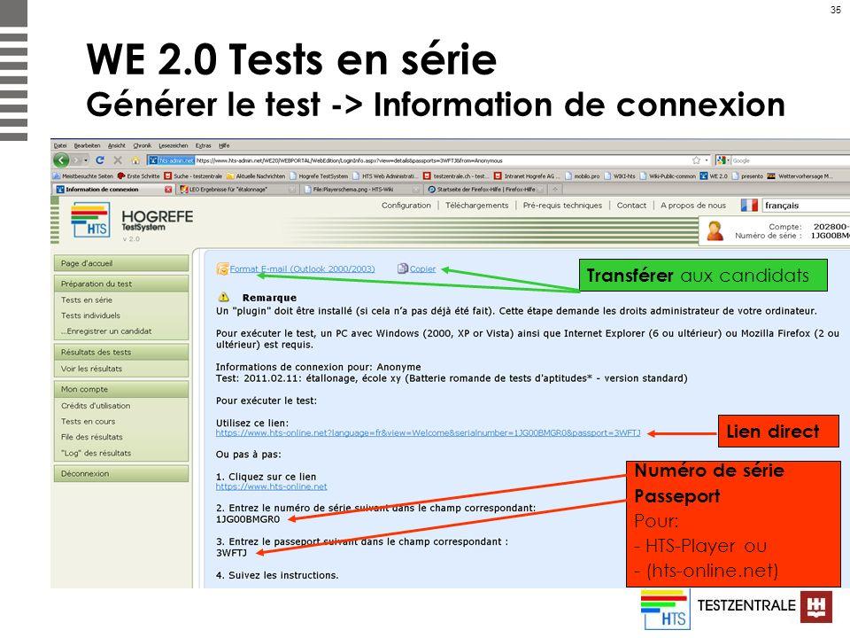 35 WE 2.0 Tests en série Générer le test -> Information de connexion Lien direct Numéro de série Passeport Pour: - HTS-Player ou - (hts-online.net) Tr