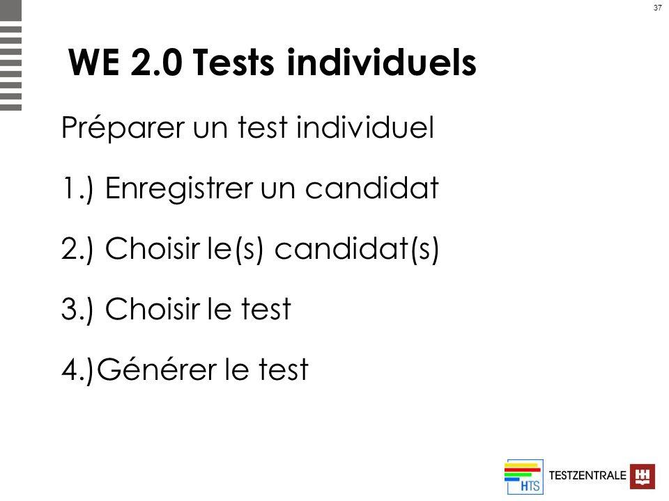 37 WE 2.0 Tests individuels Préparer un test individuel 1.) Enregistrer un candidat 2.) Choisir le(s) candidat(s) 3.) Choisir le test 4.)Générer le te