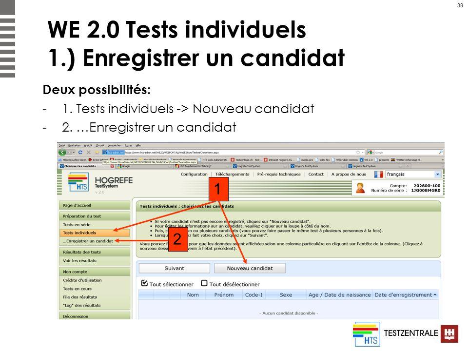 38 WE 2.0 Tests individuels 1.) Enregistrer un candidat Deux possibilités: -1. Tests individuels -> Nouveau candidat -2. …Enregistrer un candidat 2 1