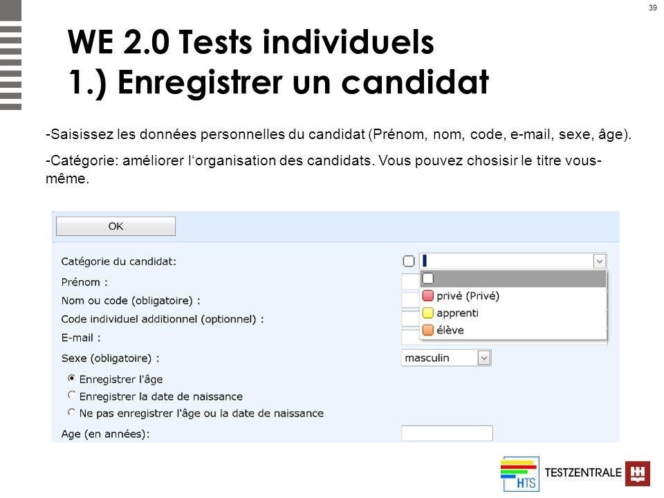 39 WE 2.0 Tests individuels 1.) Enregistrer un candidat -Saisissez les données personnelles du candidat (Prénom, nom, code, e-mail, sexe, âge). -Catég