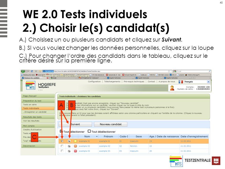 40 WE 2.0 Tests individuels 2.) Choisir le(s) candidat(s) A.) Choisisez un ou plusieurs candidats et cliquez sur Suivant. B.) Si vous voulez changer l