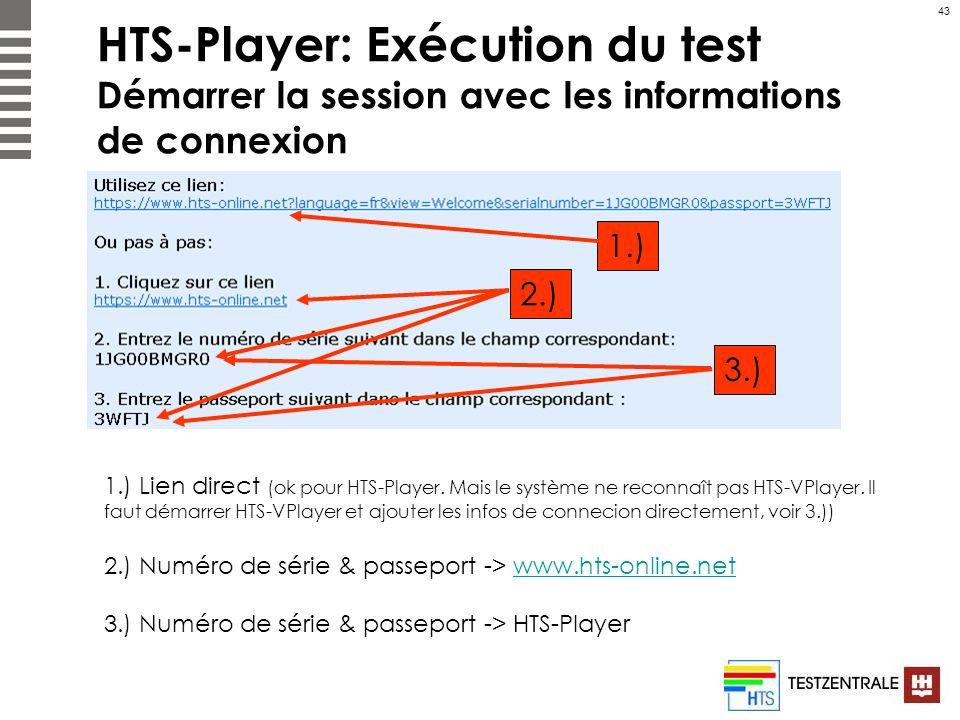 43 HTS-Player: Exécution du test Démarrer la session avec les informations de connexion 1.) 2.) 3.) 1.) Lien direct (ok pour HTS-Player. Mais le systè