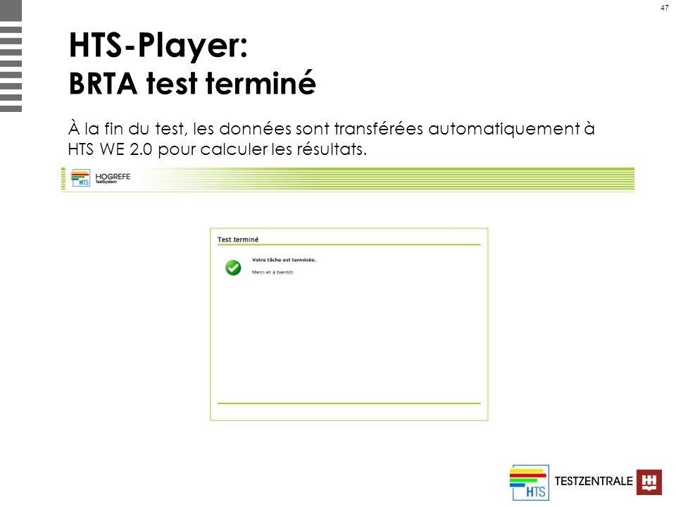 47 HTS-Player: BRTA test terminé À la fin du test, les données sont transférées automatiquement à HTS WE 2.0 pour calculer les résultats.