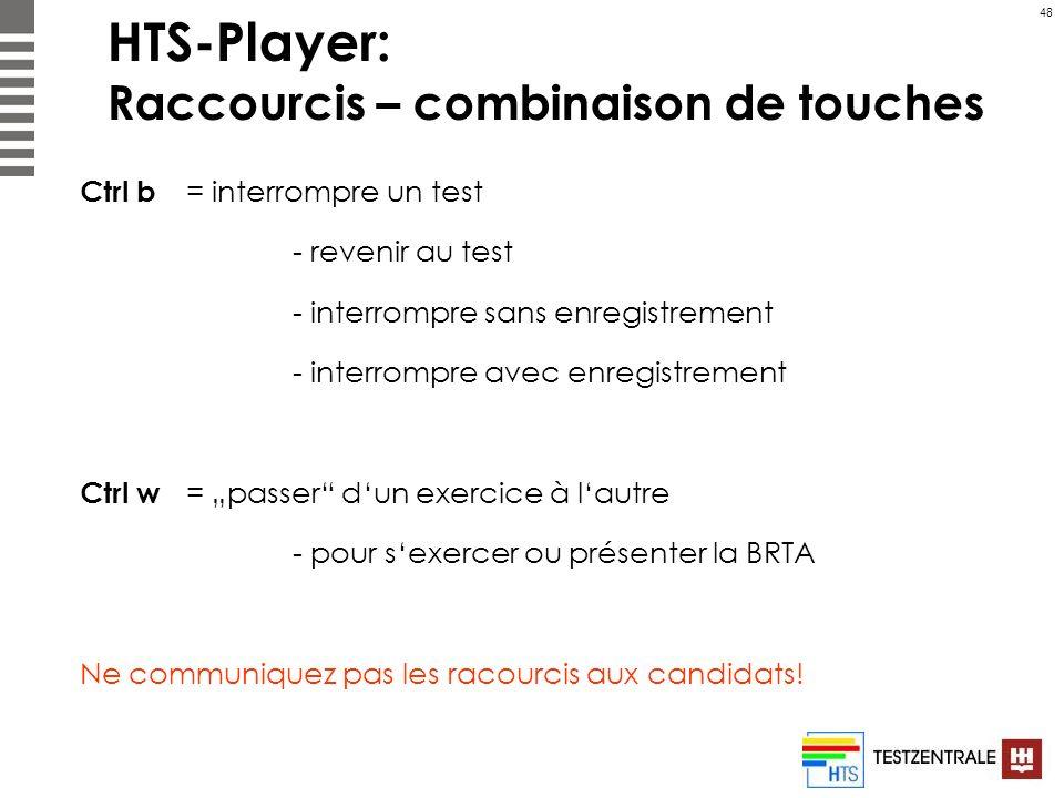 48 HTS-Player: Raccourcis – combinaison de touches Ctrl b = interrompre un test - revenir au test - interrompre sans enregistrement - interrompre avec