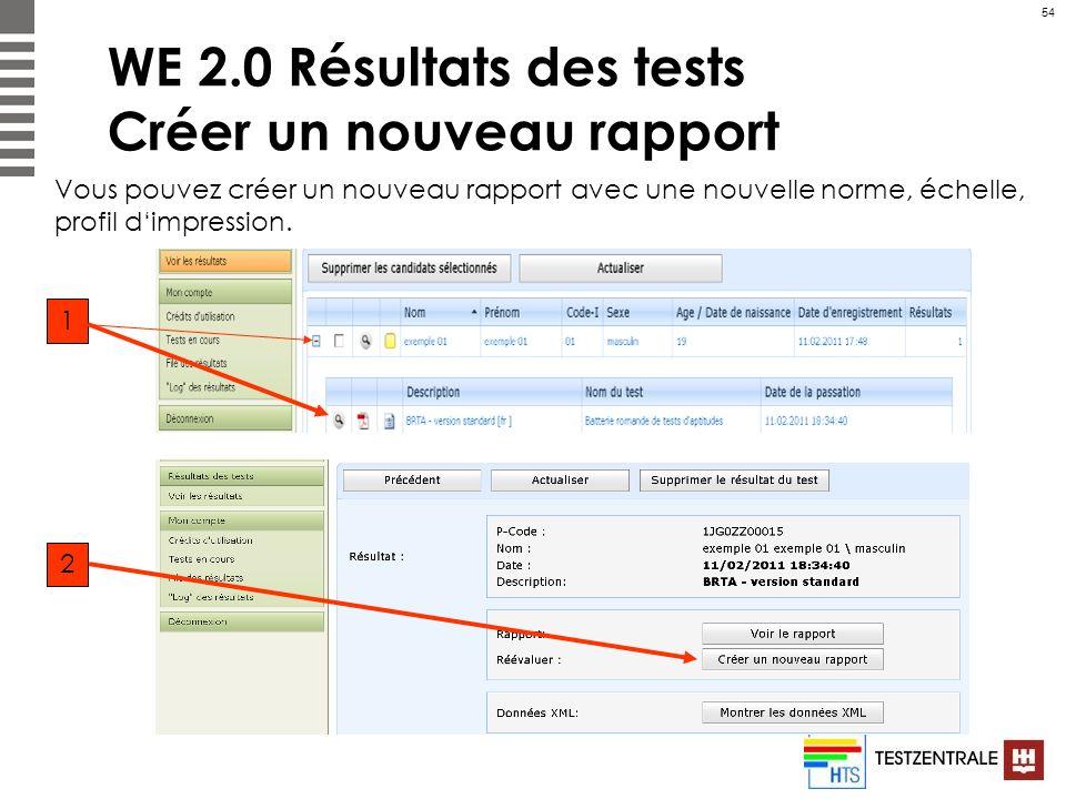 54 WE 2.0 Résultats des tests Créer un nouveau rapport Vous pouvez créer un nouveau rapport avec une nouvelle norme, échelle, profil dimpression. 1 2