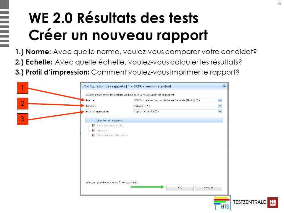 55 WE 2.0 Résultats des tests Créer un nouveau rapport 1.) Norme: Avec quelle norme, voulez-vous comparer votre candidat? 2.) Echelle: Avec quelle éch