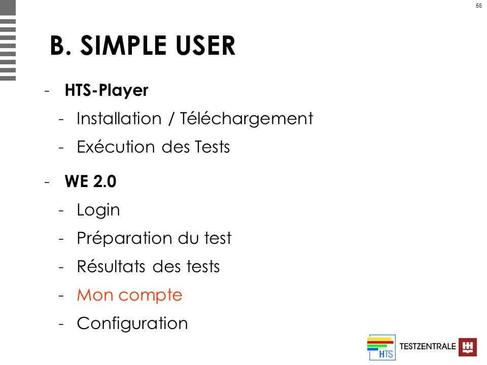 56 B. SIMPLE USER - HTS-Player -Installation / Téléchargement -Exécution des Tests - WE 2.0 -Login -Préparation du test -Résultats des tests -Mon comp