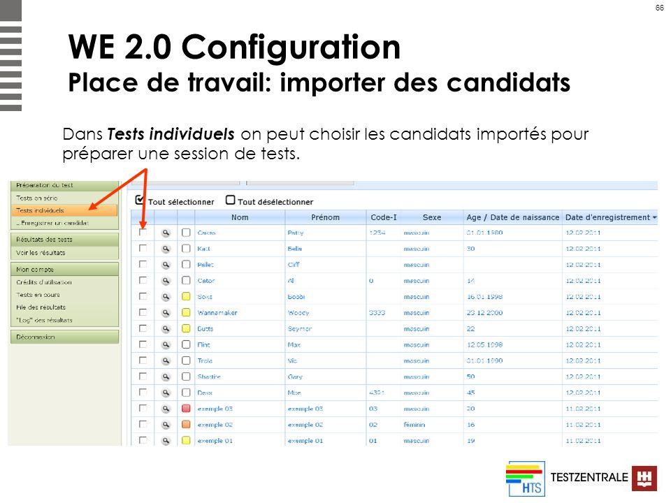66 WE 2.0 Configuration Place de travail: importer des candidats Dans Tests individuels on peut choisir les candidats importés pour préparer une sessi