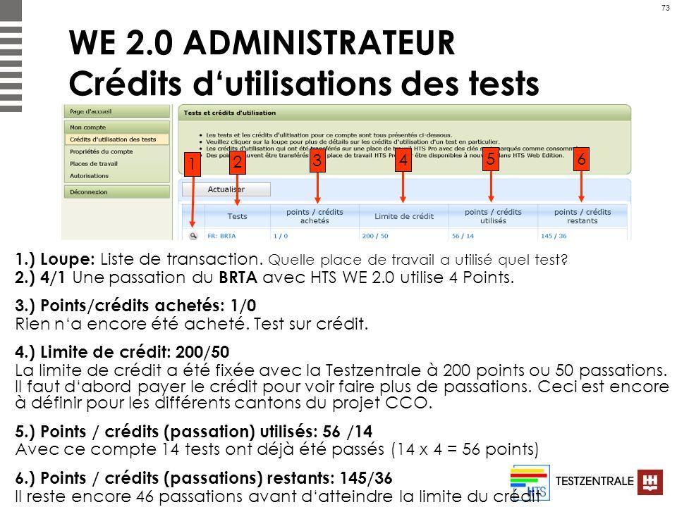73 WE 2.0 ADMINISTRATEUR Crédits dutilisations des tests 1.) Loupe: Liste de transaction. Quelle place de travail a utilisé quel test? 2.) 4/1 Une pas