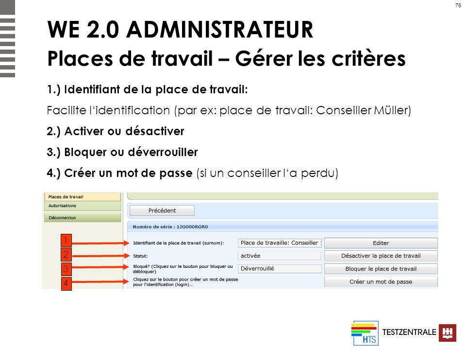 76 WE 2.0 ADMINISTRATEUR Places de travail – Gérer les critères 1.) Identifiant de la place de travail: Facilite lidentification (par ex: place de tra