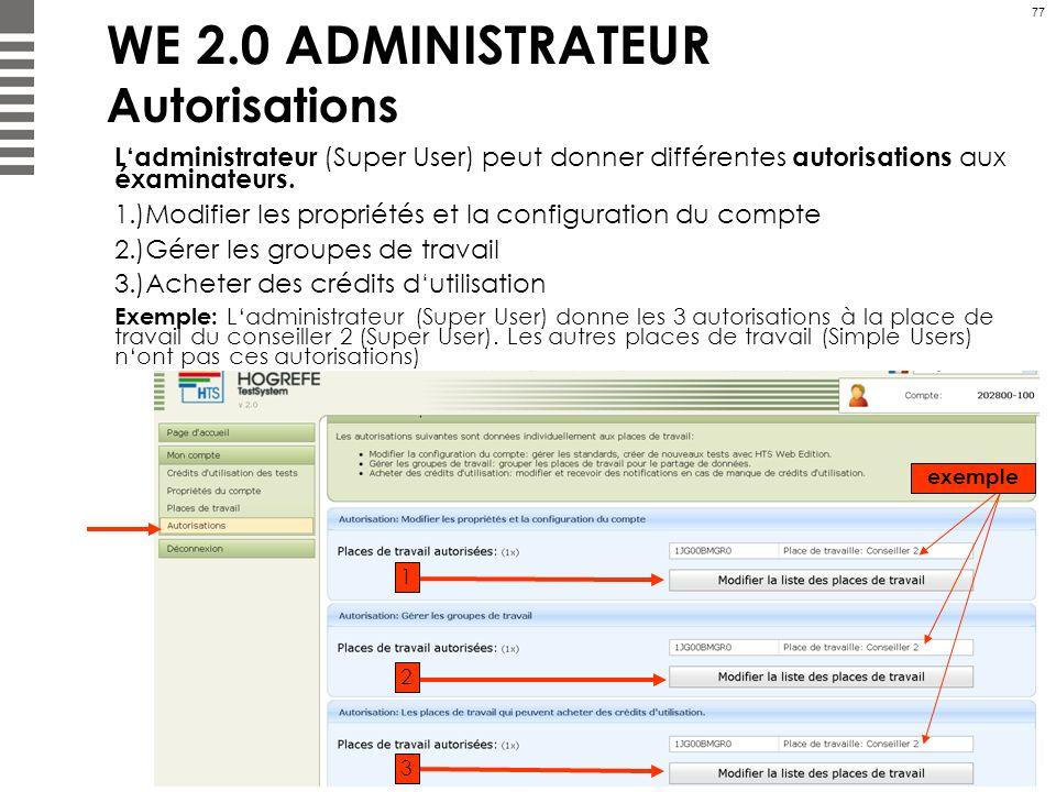 77 WE 2.0 ADMINISTRATEUR Autorisations Ladministrateur (Super User) peut donner différentes autorisations aux éxaminateurs. 1.)Modifier les propriétés